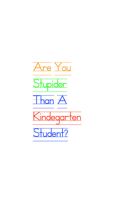Are You Stupider Than A Kindergarten Student?